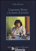 ISPETTORE MORSE E LE MORTI DI JERICHO (L') - DEXTER COLIN