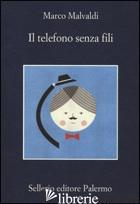 TELEFONO SENZA FILI (IL) - MALVALDI MARCO