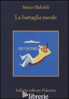 BATTAGLIA NAVALE (LA) - MALVALDI MARCO
