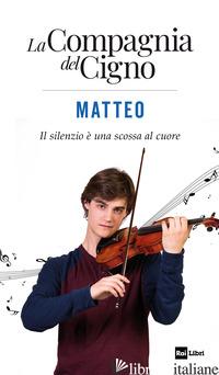 MATTEO. IL SILENZIO E' UNA SCOSSA AL CUORE. LA COMPAGNIA DEL CIGNO - COTRONEO IVAN
