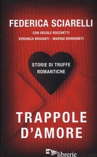 TRAPPOLE D'AMORE. STORIE DI TRUFFE ROMANTICHE - SCIARELLI FEDERICA
