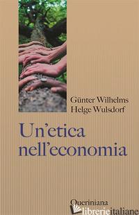 ETICA NELL'ECONOMIA. RESPONSABILITA' E BENE COMUNE (UN') - WILHELMS GUNTER; WULSDORF HELGE