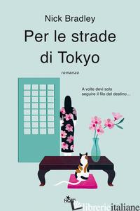 PER LE STRADE DI TOKYO - BRADLEY NICK
