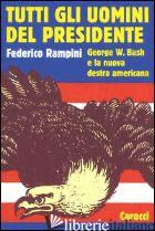TUTTI GLI UOMINI DEL PRESIDENTE. GEORGE W. BUSH E LA NUOVA DESTRA AMERICANA - RAMPINI FEDERICO
