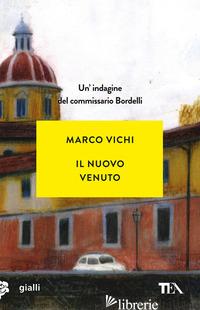 NUOVO VENUTO. UN'INDAGINE DEL COMMISSARIO BORDELLI (IL) - VICHI MARCO