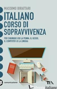 ITALIANO. CORSO DI SOPRAVVIVENZA - BIRATTARI MASSIMO