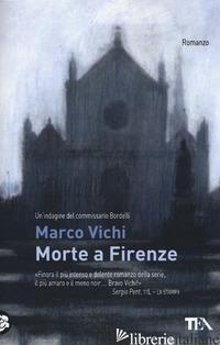 MORTE A FIRENZE. UN'INDAGINE DEL COMMISSARIO BORDELLI - VICHI MARCO