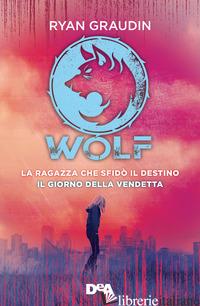 RAGAZZA CHE SFIDO' IL DESTINO. WOLF-IL GIORNO DELLA VENDETTA. WOLF (LA) - GRAUDIN RYAN