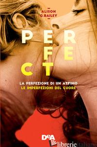 PERFECT: LA PERFEZIONE DI UN ATTIMO-LE IMPERFEZIONI DEL CUORE. VOL. 1-2 - BAILEY ALISON G.