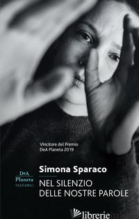NEL SILENZIO DELLE NOSTRE PAROLE - SPARACO SIMONA