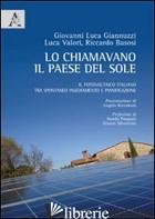 CHIAMAVANO IL PAESE DEL SOLE. IL FOTOVOLTAICO ITALIANO TRA SPONTANEO INSEDIAMENT - GIANNUZZI GIOVANNI L.; VALORI L.; BASOSI R.