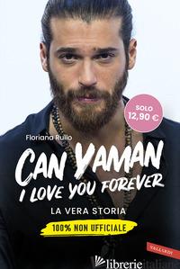 CAN YAMAN, I LOVE YOU FOREVER. LA VERA STORIA. 100% NON UFFICIALE - RULLO FLORIANA