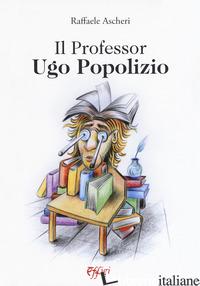 PROFESSOR UGO POPOLIZIO (IL) - ASCHERI RAFFAELE