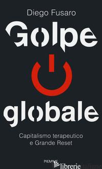 GOLPE GLOBALE. CAPITALISMO TERAPEUTICO E GRANDE RESET - FUSARO DIEGO