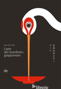 ARTE DEL MANIFESTO GIAPPONESE. EDIZ. ILLUSTRATA (L') - CALZA GIAN CARLO