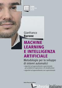 MACHINE LEARNING E INTELLIGENZA ARTIFICIALE. METODOLOGIE PER LO SVILUPPO DI SIST - BARONE GIANFRANCO