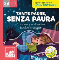 TANTE PAURE, SENZA PAURA. 13 STORIE PER DIVENTARE BAMBINI CORAGGIOSI. ISPIRATO A - FRANCO B. (CUR.)