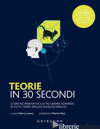TEORIE IN 30 SECONDI. LE IDEE PIU' INNOVATIVE E LE PIU' GRANDI DOMANDE DI TUTTI  - LOEWER B. (CUR.)