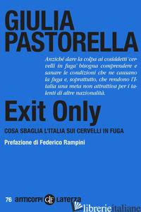 EXIT ONLY. COSA SBAGLIA L'ITALIA SUI CERVELLI IN FUGA - PASTORELLA GIULIA