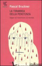 TIRANNIA DELLA PENITENZA. SAGGIO SUL MASOCHISMO OCCIDENTALE (LA) - BRUCKNER PASCAL