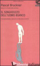 SINGHIOZZO DELL'UOMO BIANCO (IL) - BRUCKNER PASCAL