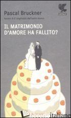 MATRIMONIO D'AMORE HA FALLITO? (IL) - BRUCKNER PASCAL