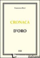 CRONACA D'ORO - RICCI FRANCESCO
