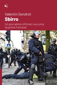 SBIRRO. UN GIORNALISTA INFILTRATO RACCONTA LA POLIZIA FRANCESE - GENDROT VALENTIN