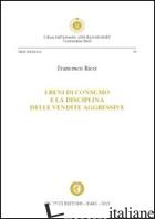 BENI DI CONSUMO E LA DISCIPLINA DELLE VENDITE AGGRESSIVE (I) - RICCI FRANCESCO