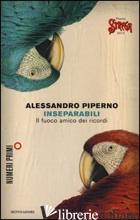 INSEPARABILI. IL FUOCO AMICO DEI RICORDI - PIPERNO ALESSANDRO