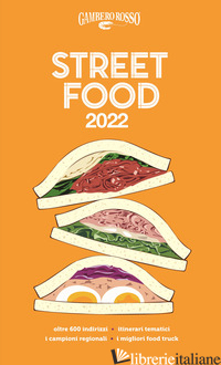 STREET FOOD 2022. IL CIBO DI STRADA MANGIATO E NARRATO -