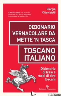 DIZIONARIO VERNACOLARE DA METTE 'N TASCA. TOSCANO ITALIANO. DIZIONARIO DI FRASI  - CHIAVISTELLI GIORGIO
