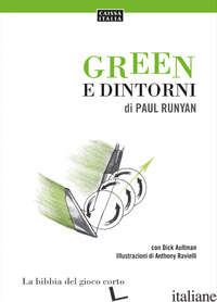 GREEN E DINTORNI. LA BIBBIA DEL GIOCO CORTO - RUNYAN PAUL; AULTMAN DICK