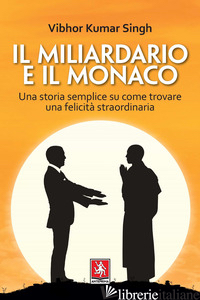 MILIARDARIO E IL MONACO. UNA STORIA SEMPLICE SU COME TROVARE UNA FELICITA' STRAO - SINGH VIBHOR KUMAR