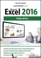 LAVORARE CON MICROSOFT EXCEL 2016. GUIDA ALL'USO - SALVAGGIO ALESSANDRA