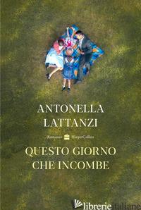 QUESTO GIORNO CHE INCOMBE - LATTANZI ANTONELLA