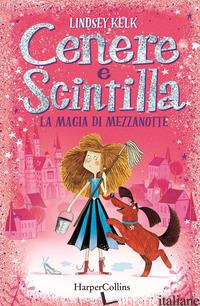 MAGIA DI MEZZANOTTE. CENERE E SCINTILLA (LA) - KELK LINDSEY