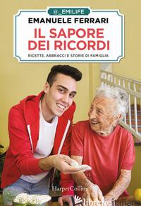 SAPORE DEI RICORDI. RICETTE, ABBRACCI E STORIE DI FAMIGLIA (IL) - FERRARI EMANUELE
