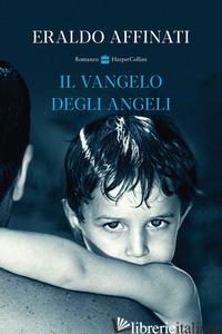VANGELO DEGLI ANGELI (IL) - AFFINATI ERALDO