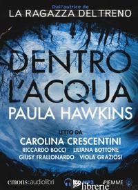 DENTRO L'ACQUA LETTO DA CAROLINA CRESCENTINI, RICCARDO BOCCI, LILIANA BOTTONE, G - HAWKINS PAULA