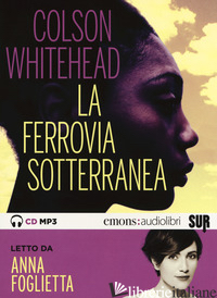 FERROVIA SOTTERRANEA LETTO DA ANNA FOGLIETTA. AUDIOLIBRO. CD AUDIO FORMATO MP3 ( - WHITEHEAD COLSON
