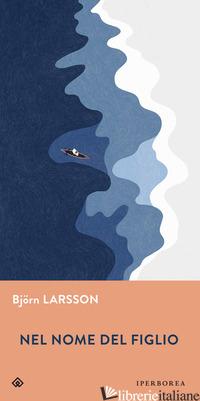 NEL NOME DEL FIGLIO - LARSSON BJORN