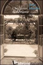 BEI GIORNI DI ARANJUEZ (I) - HANDKE PETER; IADICICCO A. (CUR.)