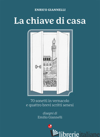 CHIAVE DI CASA. TESTO SENESE (LA) - GIANNELLI ENRICO