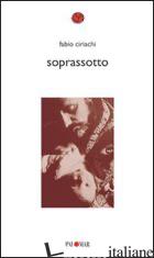 SOPRASSOTTO - CIRIACHI FABIO