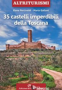35 CASTELLI IMPERDIBILI DELLA TOSCANA - PERCIVALDI ELENA; GALLONI MARIO