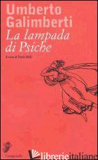 LAMPADA DI PSICHE (LA) - GALIMBERTI UMBERTO; BELLI P. (CUR.)