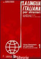 LINGUA ITALIANA PER STRANIERI. CORSO ELEMENTARE ED INTERMEDIO (LA). VOL. 1 - KATERINOV KATERIN; BORIOSI KATERINOV MARIA CLOTILDE