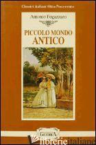 PICCOLO MONDO ANTICO - FOGAZZARO ANTONIO; TREPAOLI A. M. (CUR.)