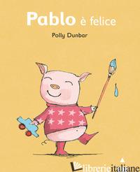 PABLO E' FELICE. EDIZ. ILLUSTRATA - DUNBAR POLLY